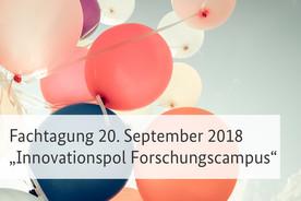 Fachtagung 'Innovationspol Forschungscampus' am 20. September 2018