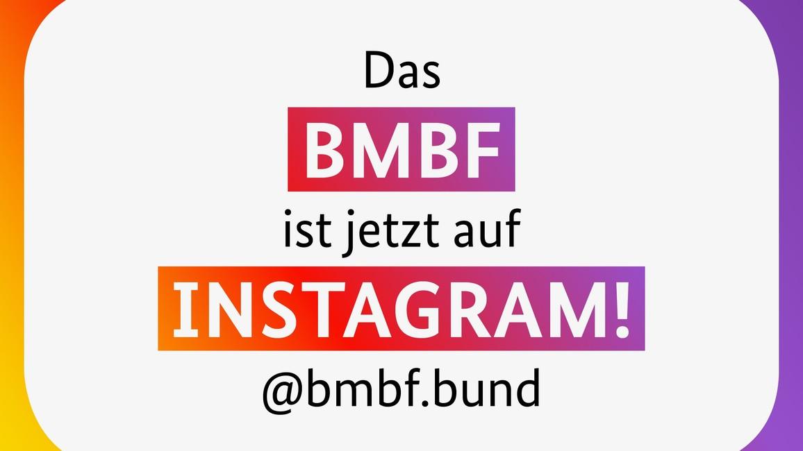 Das BMBF ist jetzt auch auf Instagram.